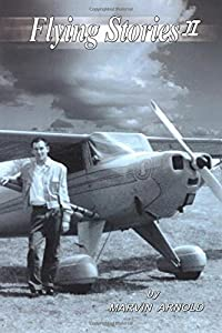 FLYING STORIES II How I Came To Be A Pilot And Engineer And What Happened After That