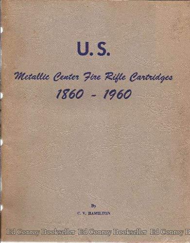 U.S. Center Fire Metallic Rifle Cartridges Over 200--1860-1960