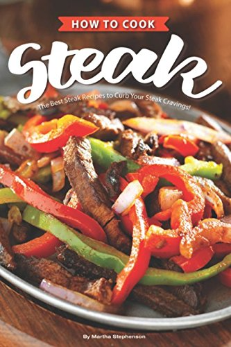 Buffalo Sauce Recipes (How to Cook Steak: The Best Steak Recipes to Curb Your Steak Cravings!)