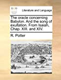 The Oracle Concerning Babylon and the Song of Exultation from Isaiah, Chap Xiii and Xiv, R. Potter, 1170619320