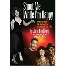 Shoot Me While I'm Happy: Memories from The Tap Goddess of the Lower East Side (foreward by Gregory Hines)