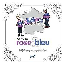 La France rose et bleu: Du mariage pour tous aux sujets sociétaux, 60 dessins sur le réveil de la France réac' (French Edition)