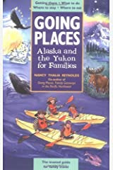 Going Places: Alaska and The Yukon for Families: Getting There, What to Do, Where to Stay, Where to Eat by Nancy Thalia Reynolds (2005-02-15) Paperback
