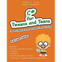 C# for Tweens and Teens (Full Color Edition): Learn Computational and Algorithmic Thinking