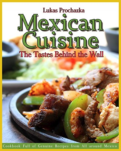Mexican Cuisine: The Tastes Behind the Wall by Lukas Prochazka