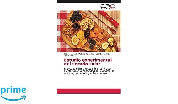 Estudio experimental del secado solar: El secado solar directo e indirecto y su efecto sobre la capacidad antioxidante de la fresa, zarzamora y arándano ...