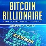 Bitcoin Billionaire: Bitcoin & Blockchain Wealth Creation