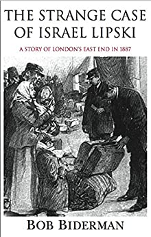 The Strange Case of Israel Lipski: A Story of London's East End in 1887 by [Biderman, Bob]