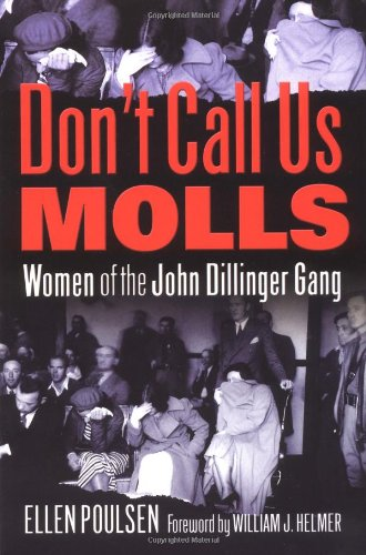 Read Online Don't Call Us Molls: Women of the John Dillinger Gang pdf epub