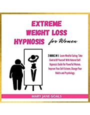 Extreme Weight Loss Hypnosis for Women: Learn Mindful Eating. Take Control of Yourself with Natural Self-Hypnosis Guide For Powerful Women.Improve Your Self-Esteem, Change Your Habits and Psychology.