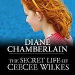 The Secret Life of CeeCee Wilkes | Diane Chamberlain
