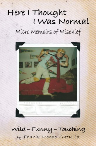 Here I Thought I Was Normal: Micro Memoirs of Mischief