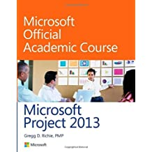 Microsoft Project 2013: Written by Microsoft Official Academic Course, 2013 Edition, Publisher: Wiley [Paperback]