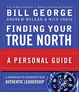 Finding Your True North: A Personal Guide (J-B Warren Bennis Series) by [George, Bill, McLean, Andrew, Craig, Nick]