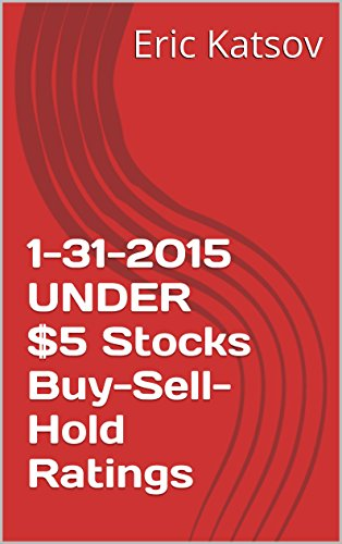 1-31-2015 UNDER $5  Stocks Buy-Sell-Hold Ratings (Buy-Sell-Hold+stocks iPhone app Book 1)