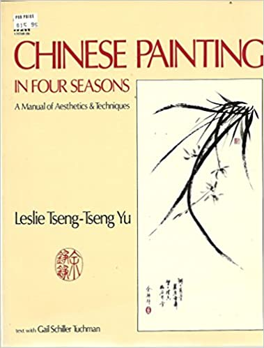 8456017df Chinese Painting in Four Seasons: A Manual of Aesthetics and Techniques First  Edition Edition
