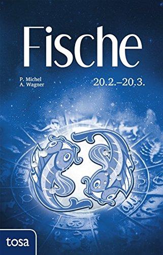 Fische: 20. Februar - 20. März Gebundenes Buch – 25. November 2016 P. Michel A. Wagner Tosa 3863131215