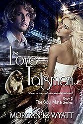 The Love Talisman: When Love Turns Magic (The Soul Mate Series Book 2)