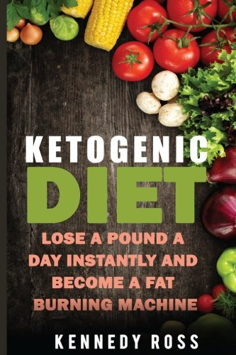 Ketogenic Diet: Lose A Pound A Day Instantly And Become A Fat...