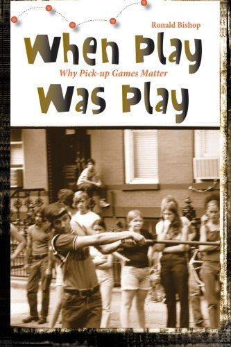 Download When Play Was Play: Why Pick-up Games Matter (Excelsior Editions) ebook
