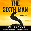 The Sixth Man: A Thriller Audiobook by Ron Lealos Narrated by David Stifel