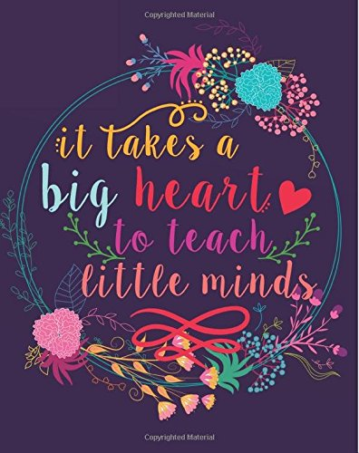 Read Online It takes a big heart to teach little minds: Teacher Planner Monthly and Weekly Datebook/ Calendar Book with inspirational quotes/  dated agenda ... Teacher Planner 2018-2019 Series) (Volume 1) ebook