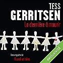 La dernière à mourir (Rizzoli et Isles 10) | Livre audio Auteur(s) : Tess Gerritsen Narrateur(s) : Pierre-François Garel