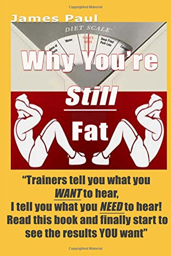 Download Why You're Still Fat: Getting six pack abs is easy, once you know how PDF