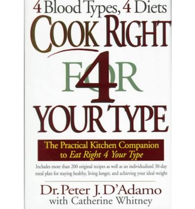 Cook Right 4 Your Type: The Practical Kitchen Companion to Eat Right 4 Your Type [Hardcover] [1998] (Author) Dr. Peter J. D'Adamo, Catherine Whitney