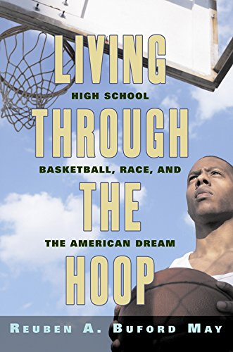 Living through the Hoop: High School Basketball, Race, and the American Dream -