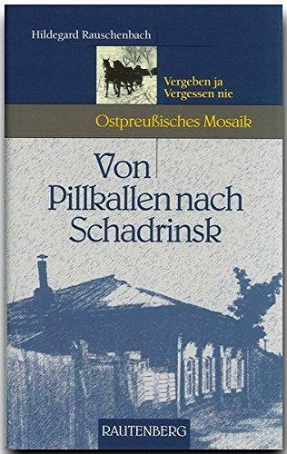 Von Pillkallen nach Schadrinsk (Ostpreußisches Mosaik) (Rautenberg - Edition Rauschenbach)