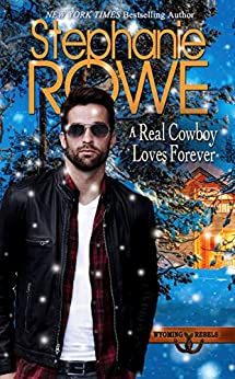 A Real Cowboy Loves Forever (Wyoming Rebels Book 5) by [Rowe, Stephanie]