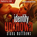 Identity Unknown: A Parker & Coe, Love and Bullets Thriller, Book 1 Audiobook by Alana Matthews Narrated by Susanna Burney