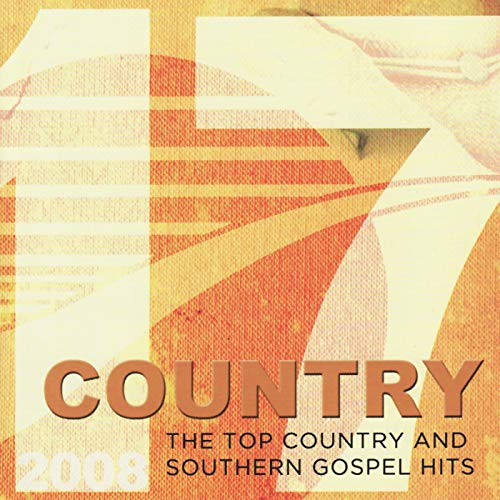 17 Country: The Top Country and Southern Gospel Hits 2008