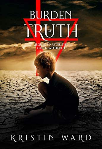 Burden of Truth: Sequel to After the Green Withered