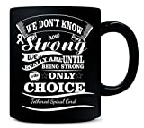 We Don T Know How Strong We Really Are Tethered Spinal Cord Awareness - Mug