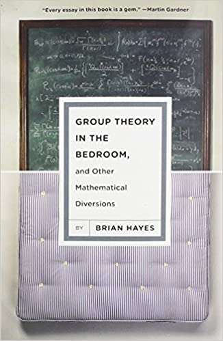 Group Theory in the Bedroom, and Other Mathematical