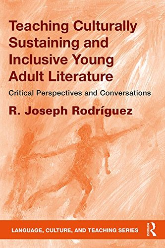 Teaching Culturally Sustaining and Inclusive Young Adult Literature: Critical Perspectives and Conversations (Language, Culture, and Teaching Series)