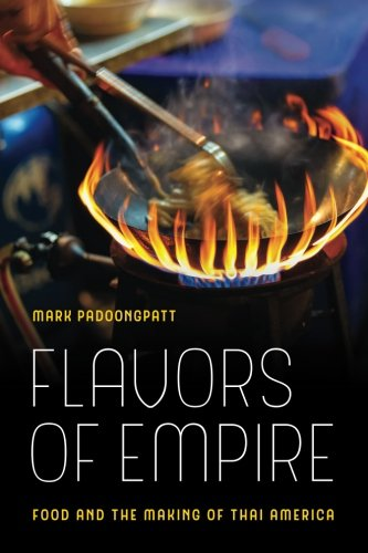 Flavors of Empire: Food and the Making of Thai America (American Crossroads) by Mark Padoongpatt