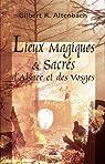 lieux magiques et sacrés d'Alsace et des Vosges par Altenbach
