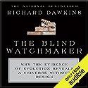 The Blind Watchmaker: Why the Evidence of Evolution Reveals a Universe Without Design  Hörbuch von Richard Dawkins Gesprochen von: Richard Dawkins, Lalla Ward