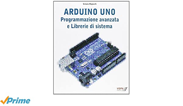 Arduino Uno. Programmazione avanzata e libreria di sistema: Amazon.es: Simone Majocchi: Libros en idiomas extranjeros