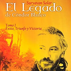 El Legado de Cóndor Blanco: Tomo 1 [The Legacy of White Condor - Volume 1]