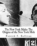 The New York Mafia: the Origins of the New York Mob, Patrick Sullivan, 1466311045