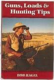 Guns, Loads and Hunting Tips, Bob Hagel, 0935632387