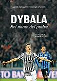Dybala: Nel nome del padre (Italian Edition)