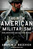 The New American Militarism: How Americans Are Seduced by War, Andrew J. Bacevich, 0199931763
