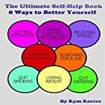 The Ultimate Self-Help Book 8 Ways to Better Yourself: How to Live a Better Life | Kym Kostos