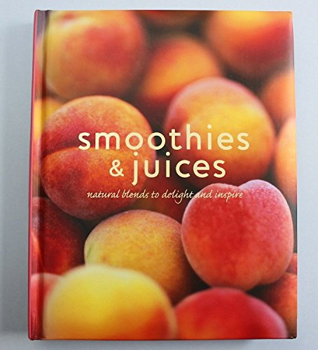 Smoothies & Juices (Smoothies & Juices natural blends to delight and inspire) ()