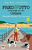 FRED & OTTO unterwegs an der Ostsee: Wanderführer für Hunde